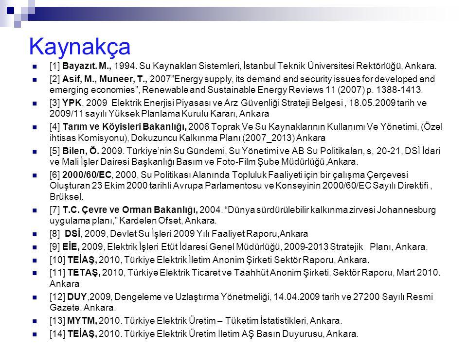 Kaynakça [1] Bayazıt. M., 1994. Su Kaynakları Sistemleri, İstanbul Teknik Üniversitesi Rektörlüğü, Ankara.